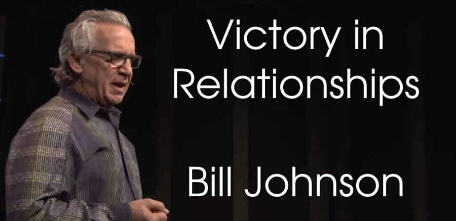 Victory in Relationships - Bill Johnson (11-02-2018)