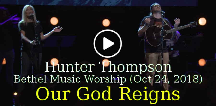 Hunter Thompson, Bethel Music Worship (October 24, 2018) - Our God Reigns + Spontaneous