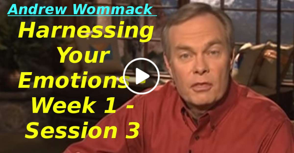 Andrew Wommack: Harnessing Your Emotions - Week 1 - Session 3 (January-03-2020)