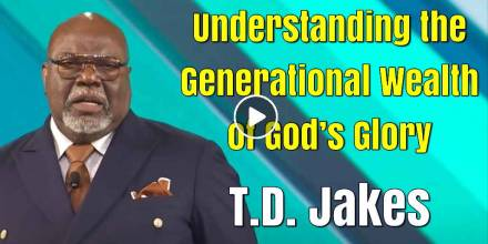 Understanding the Generational Wealth of God's Glory - Bishop T.D. Jakes (February-06-2021)