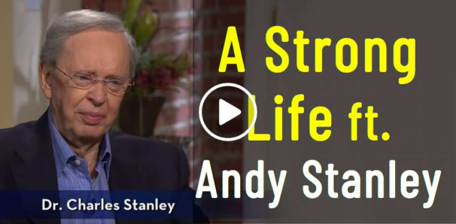 A Strong Life ft. Andy Stanley – Dr. Charles Stanley