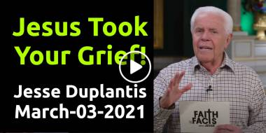 Faith the Facts: Jesus Took Your Grief! - Jesse Duplantis (March-03-2021)