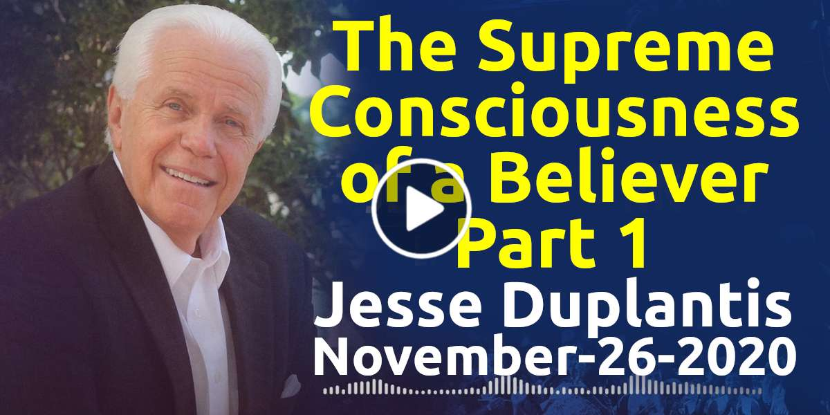 The Supreme Consciousness of a Believer, Part 1 - Jesse Duplantis, podcast (November-26-2020)