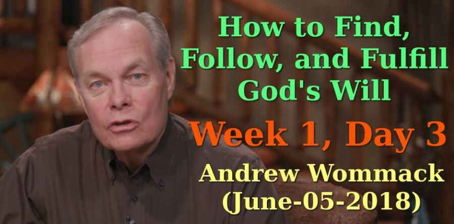 How to Find, Follow, and Fulfill God's Will - Week 1, Day 3 - Andrew Wommack (June-05-2018)