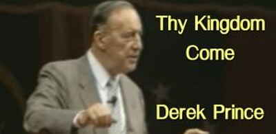 Thy Kingdom Come - Derek Prince