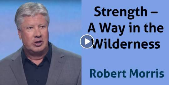 Robert Morris – Strength – A Way in the Wilderness (May-06-2019)