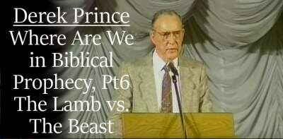 Derek Prince sermon Where Are We in Biblical Prophecy, Pt 6 - The Lamb vs. The Beast - online