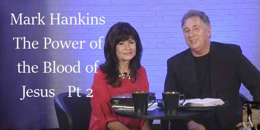The Power of the Blood of Jesus Part 2 - Mark Hankins