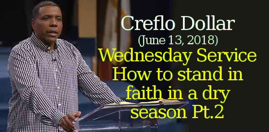 Creflo Dollar Ministries (June 13, 2018) Wednesday Service - How to stand in faith in a dry season Pt.2