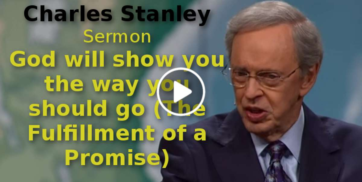 Charles Stanley-God will show you the way you should go (The Fulfillment of a Promise) (August-30-2019)