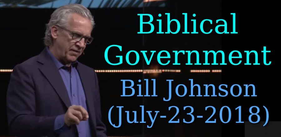 Biblical Government || Bill Johnson (July-23-2018)
