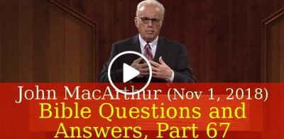 John MacArthur (November 1, 2018) - Bible Questions and Answers, Part 67