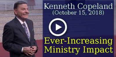 Kenneth Copeland Ministries (October 15, 2018) - Ever-Increasing Ministry Impact