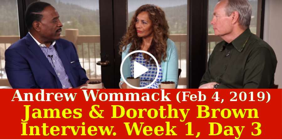 Andrew Wommack (February-06-2019) - James & Dorothy Brown Interview - Week 1, Day 3