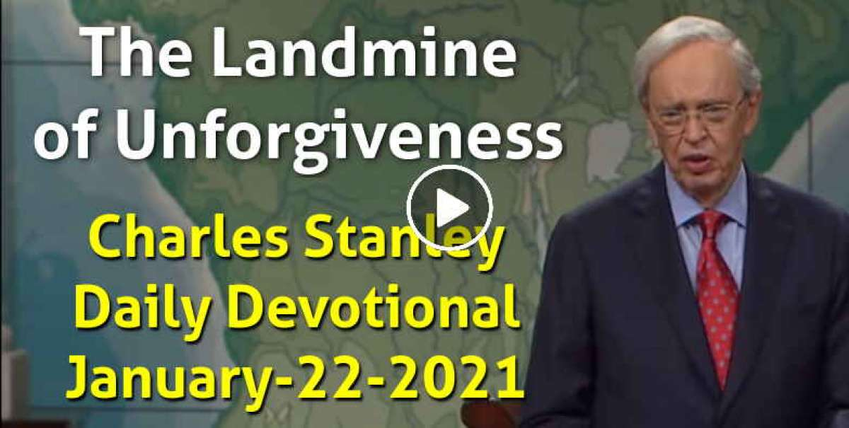The Landmine of Unforgiveness - Charles Stanley Daily Devotional (January-22-2021)