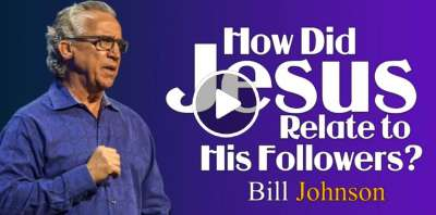 Bill Johnson - How Did Jesus Relate to His Followers? (Februaru-18-2019)