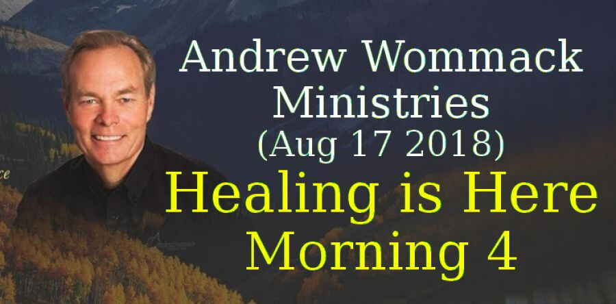 Andrew Wommack Ministries (Aug 17 2018) - Healing is Here - Morning 4