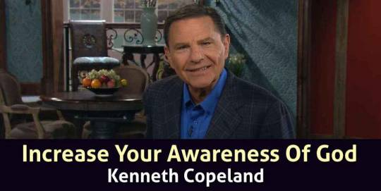 Increase Your Awareness Of God - Kenneth Copeland