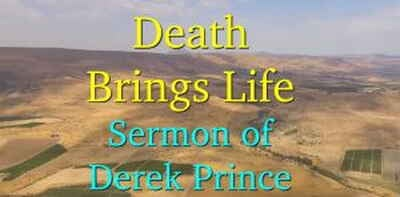 Death Brings Life - Sermon of Derek Prince (July-12-2018)