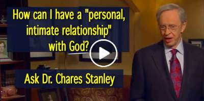 "How can I have a ""personal, intimate relationship"" with God? - Ask Dr. Chares Stanley"