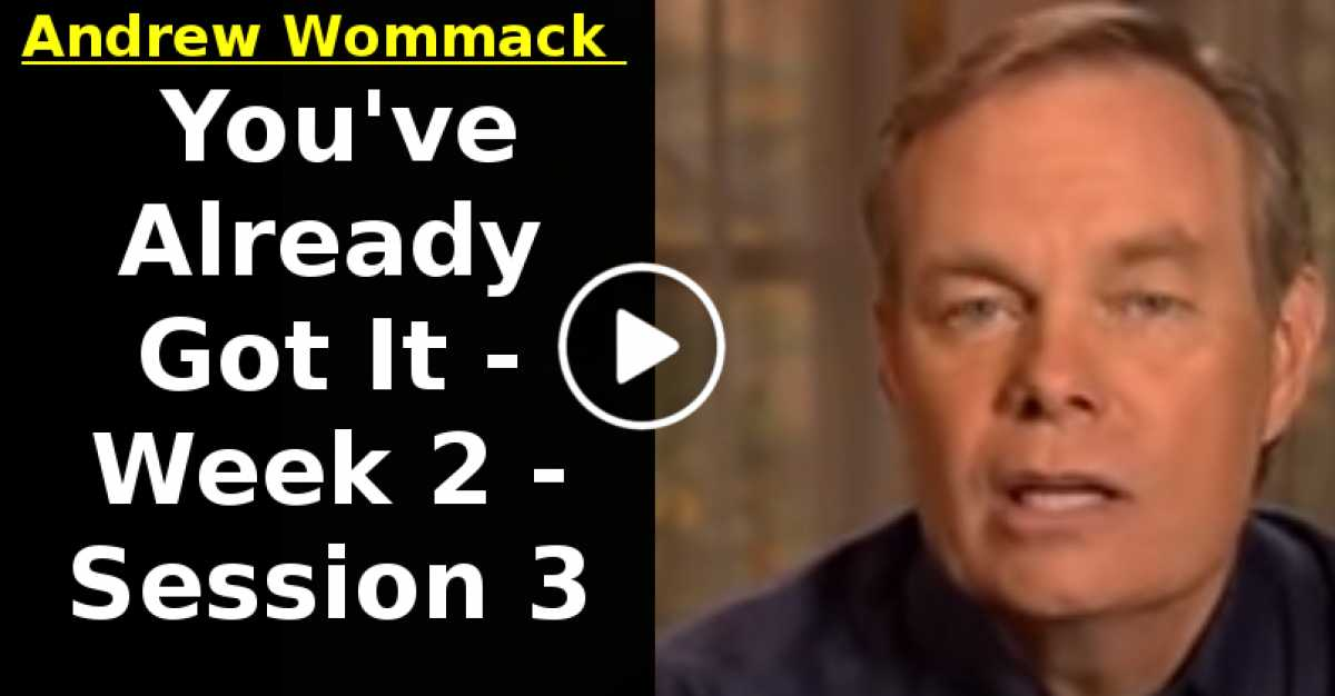 Andrew Wommack: You've Already Got It - Week 2 - Session 3 (July-28-2020)