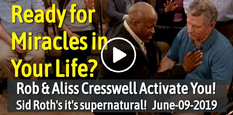 Sid Roth Sunday Show June-09-2019 - Ready for Miracles in Your Life? Rob & Aliss Cresswell Activate You!