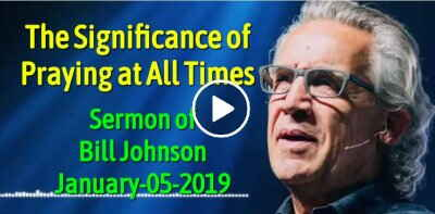Bill Johnson - The Significance of Praying at All Times (January-05-2019)