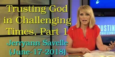 Trusting God in Challenging Times, Part 1 (June-17-2018) Jerryann Savelle