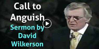 David Wilkerson - Call to Anguish (March-05-2021)
