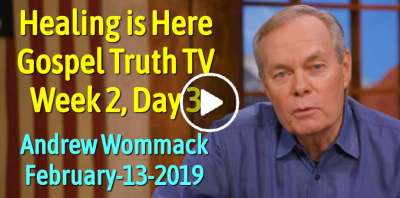 Healing is Here - Gospel Truth TV - Week 2, Day 3 - Andrew Wommack (February-13-2019)