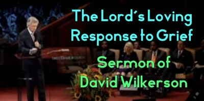 October-25-2009 - David Wilkerson - The Lord's Loving Response to Grief