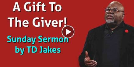 A Gift To The Giver! - TD Jakes Sunday Sermon December-20-2020