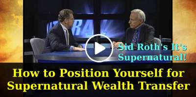 How to Position Yourself for Supernatural Wealth Transfer - Sid Roth's It's Supernatural! (May-17-2019)