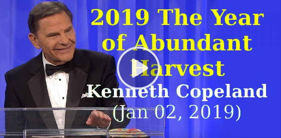 2019 The Year of Abundant Harvest - Kenneth Copeland (January-02-2019)