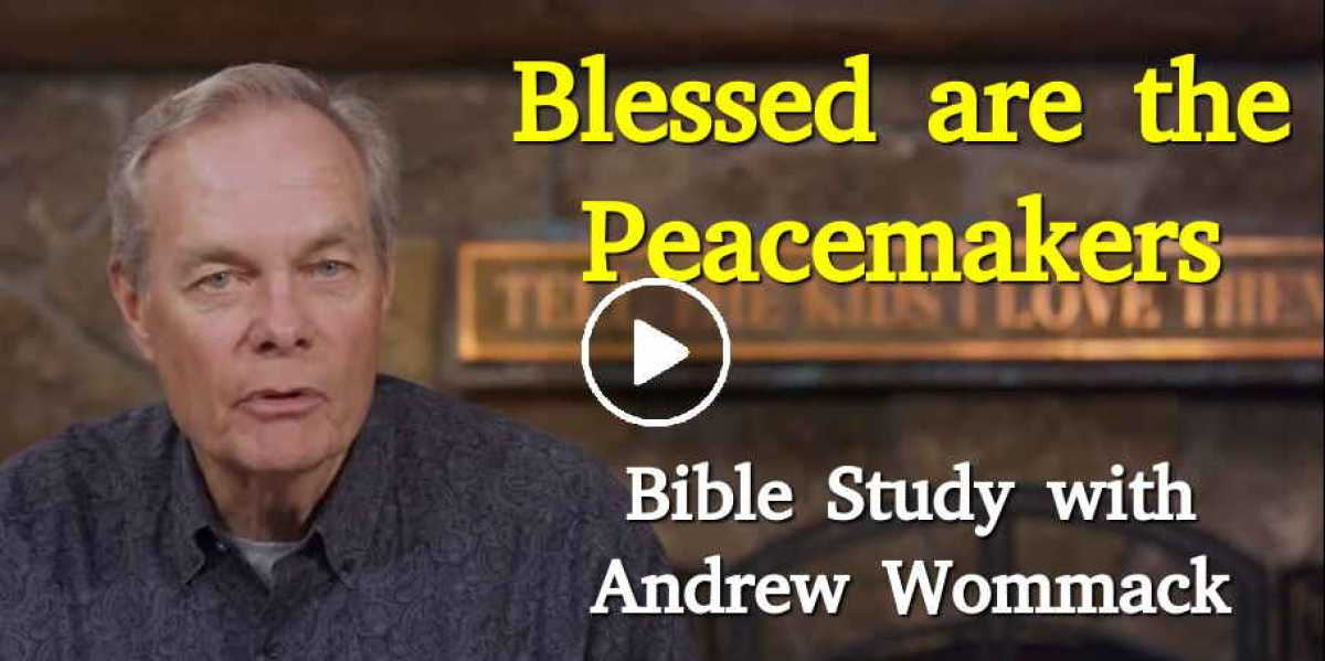 Bible Study: Blessed are the Peacemakers - Andrew Wommack - June 2, 2020
