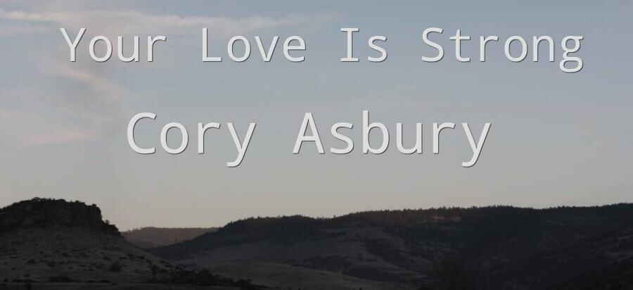 Your Love Is Strong - Cory Asbury | Reckless Love