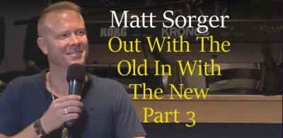 Out With The Old In With The New Part 3 - A New Wineskin -  Matt Sorger (March 21, 2018)