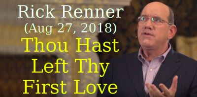 Rick Renner (Aug 27, 2018) - Thou Hast Left Thy First Love