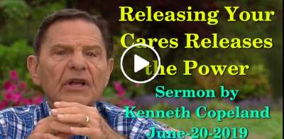 Releasing Your Cares Releases the Power - Kenneth Copeland (June-20-2019)