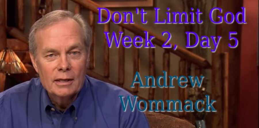Don't Limit God - Week 2, Day 5 - The Gospel Truth - Andrew Wommack (June-24-2018)
