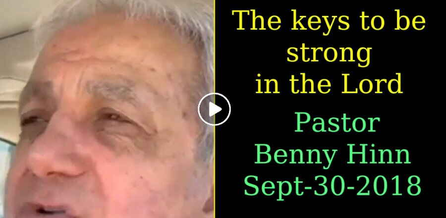 The keys to be strong in the Lord - Pastor Benny Hinn (September-30-2018)