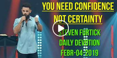 You need confidence, not certainty - Steven Furtick Daily Devotion (February-04-2019)