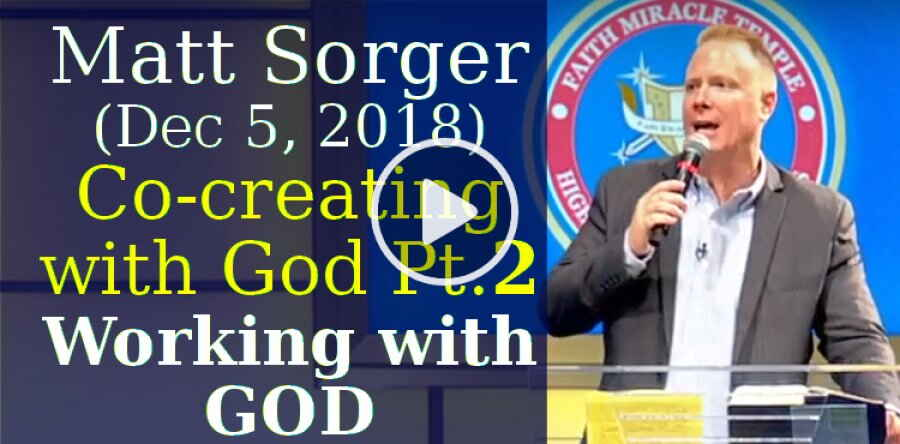 Matt Sorger (December 5, 2018) - Co-creating with God Part 2 - Working with God