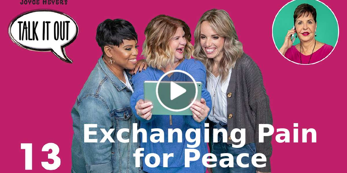 Exchanging Pain for Peace | Episode 13 - Joyce Meyer's Talk It Out Podcast (February-26-2020)