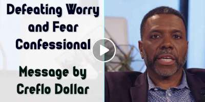 Defeating Worry and Fear Confessional - Creflo Dollar (March-23-2020)