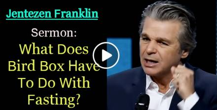 What Does Bird Box Have To Do With Fasting? - Jentezen Franklin (January-09-2019)