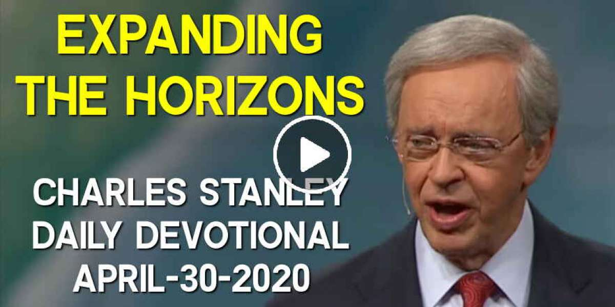 Expanding the Horizons - Charles Stanley Daily Devotional (April-30-2020)
