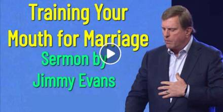 Training Your Mouth for Marriage - Jimmy Evans (September-24-2019)