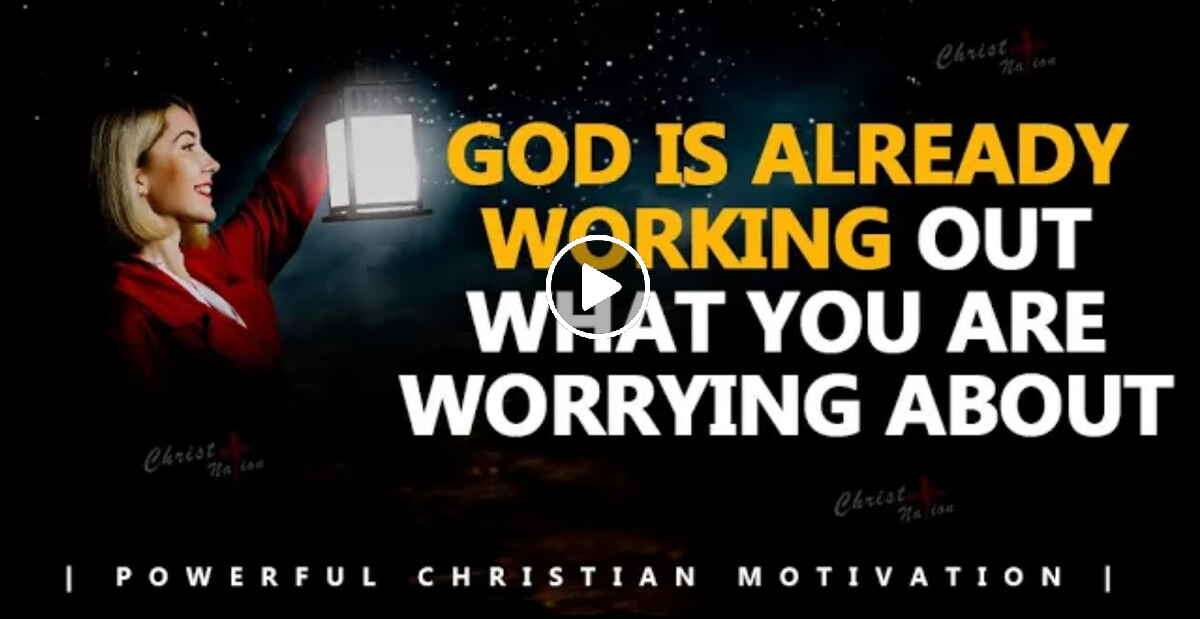 GOD IS ALREADY WORKING OUT WHAT YOU ARE WORRYING ABOUT - Christian Motivation