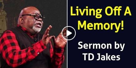 Living Off A Memory! - TD Jakes Sunday Sermon January-03-2021